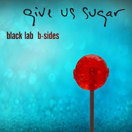 Black Lab альбом Give Us Sugar: B-sides