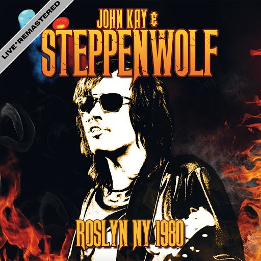 Steppenwolf альбом Roslyn NY 1980 (Live At My Father's Place, Roslyn, NY 16 Feb 80) [Remastered] [feat. John Kay]