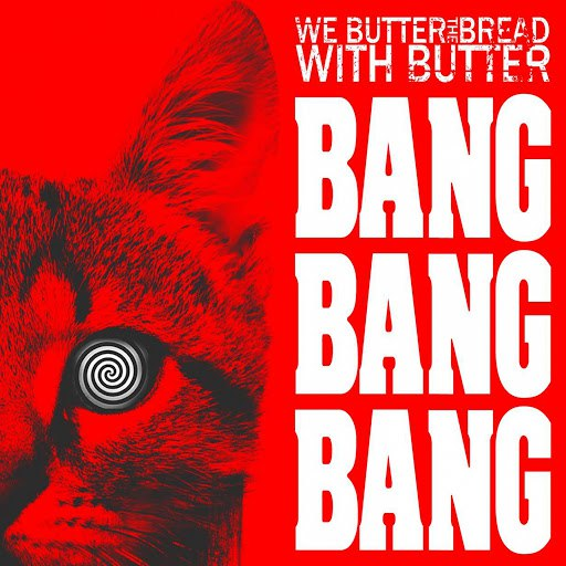 We Butter The Bread With Butter альбом Bang Bang Bang
