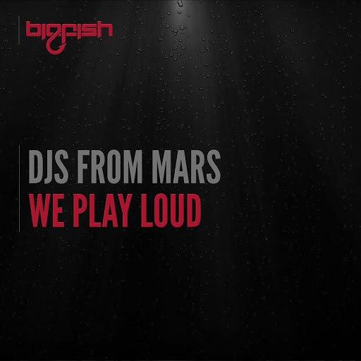 Djs From Mars альбом We Play Loud