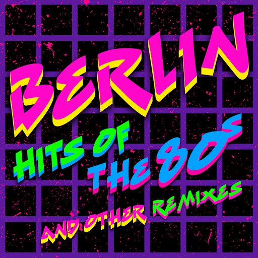 Berlin альбом Hits Of The '80s & New Remixes