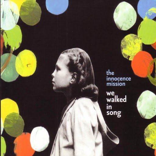 the innocence mission альбом We Walked In Song