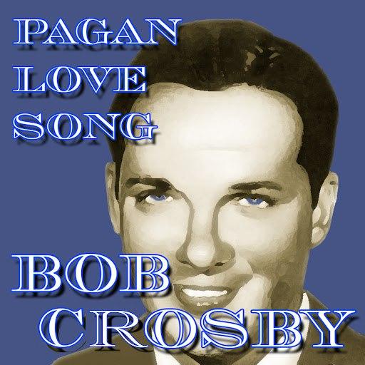 Bob Crosby альбом Pagan Love Song