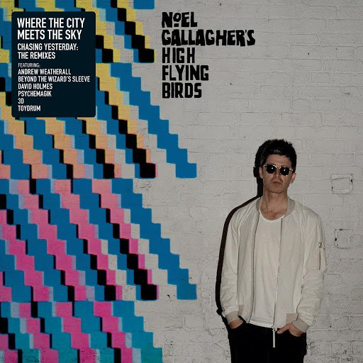 Noel Gallagher's High Flying Birds альбом Where the City Meets the Sky (Chasing Yesterday: The Remixes)