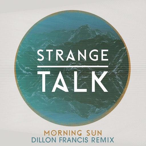Strange Talk альбом Morning Sun (Dillon Francis Remix)