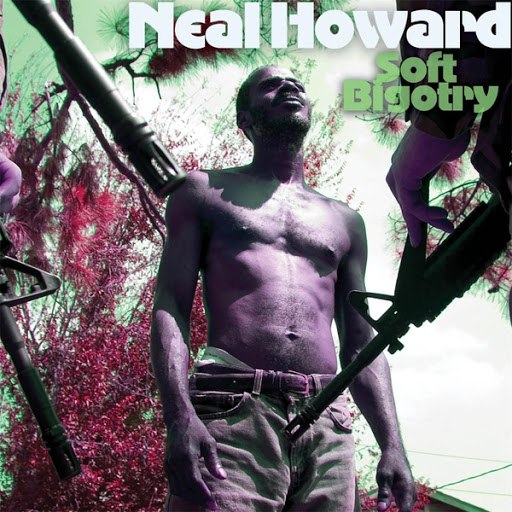 Neal Howard альбом Soft Bigotry