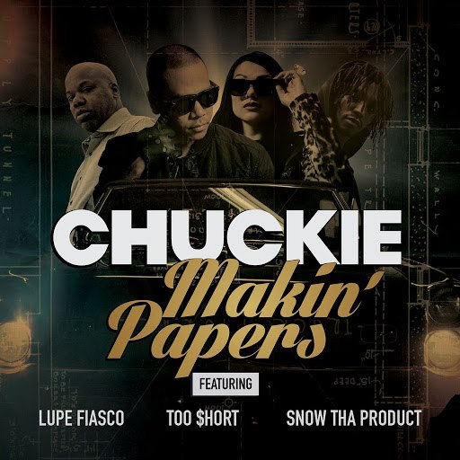 Chuckie альбом Makin' Papers (feat. Lupe Fiasco, Too $hort, Snow Tha Product)