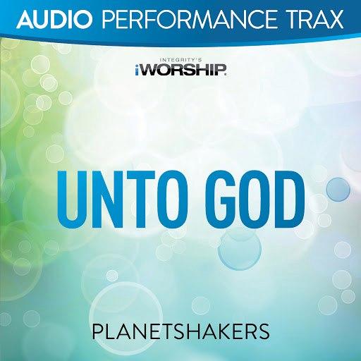 Planetshakers альбом Unto God [Audio Performance Trax]