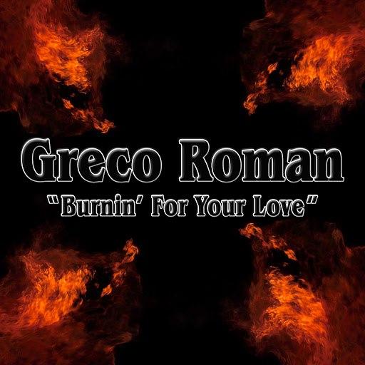 Greco Roman альбом Burnin' for Your Love