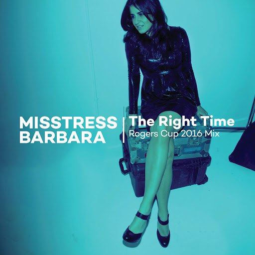 Misstress Barbara альбом The Right Time Rogers Cup 2016 Mix
