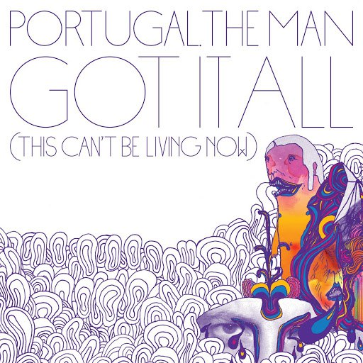 Portugal. The Man альбом Got It All (This Can't Be Living Now)