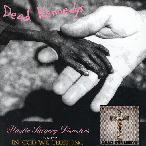 Dead Kennedys альбом Plastic Surgery Disasters/In God We Trust, Inc.