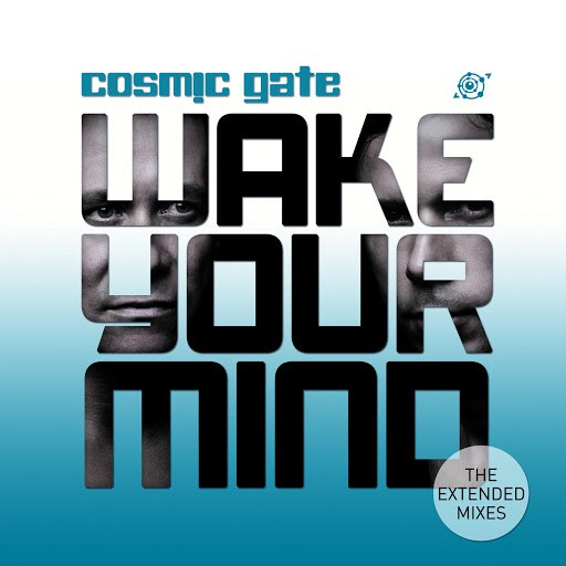 Cosmic Gate альбом Wake Your Mind (The Extended Mixes)