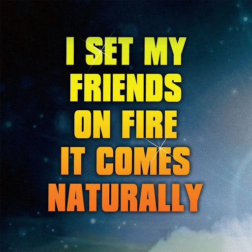 I Set My Friends On Fire альбом It Comes Naturally