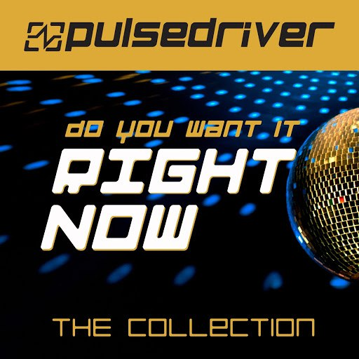Pulsedriver альбом Do You Want It Right Now (The Collection)