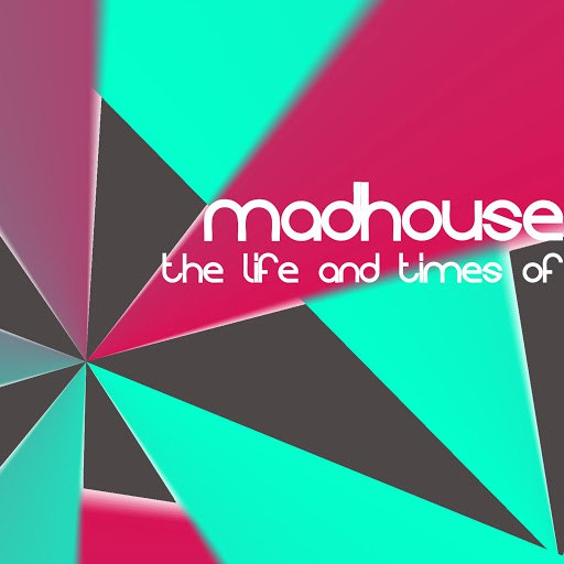 Madhouse альбом The Life And Times Of