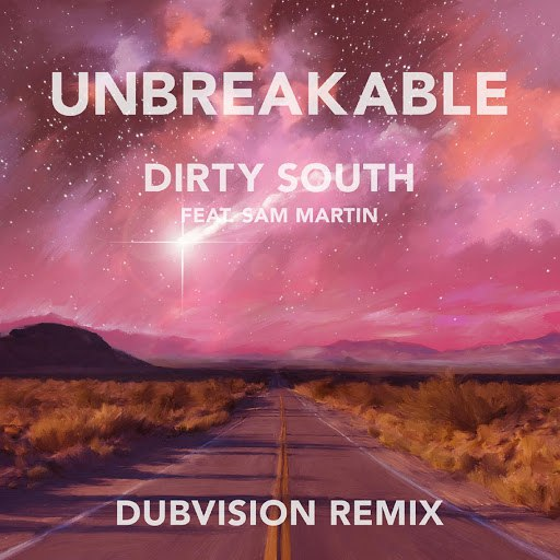 Dirty South альбом Unbreakable (Dubvision Remix) [feat. Sam Martin]