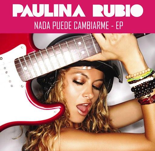 Paulina Rubio альбом Nada Puede Cambiarme - EP