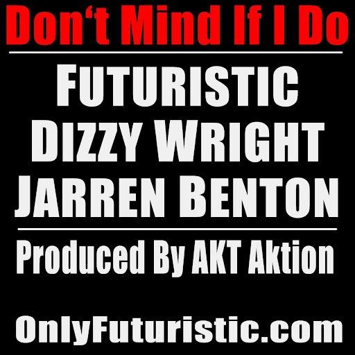 Futuristic альбом Don't Mind If I Do (feat. Dizzy Wright & Jarren Benton)