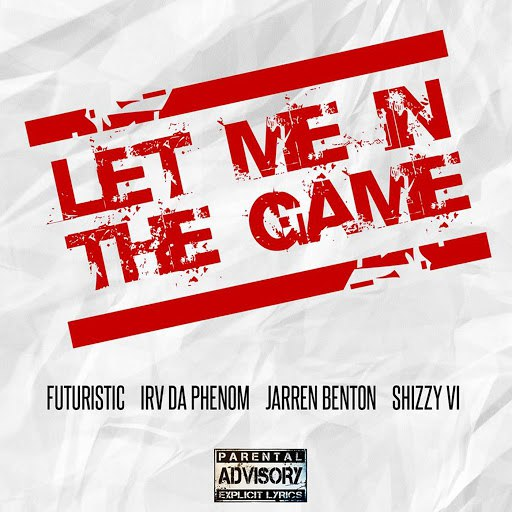 Futuristic альбом Let Me in the Game (feat. Jarren Benton, Irv da Phenom & Shizzy Sixx)