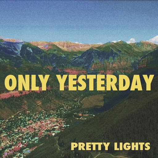 Pretty Lights альбом Only Yesterday
