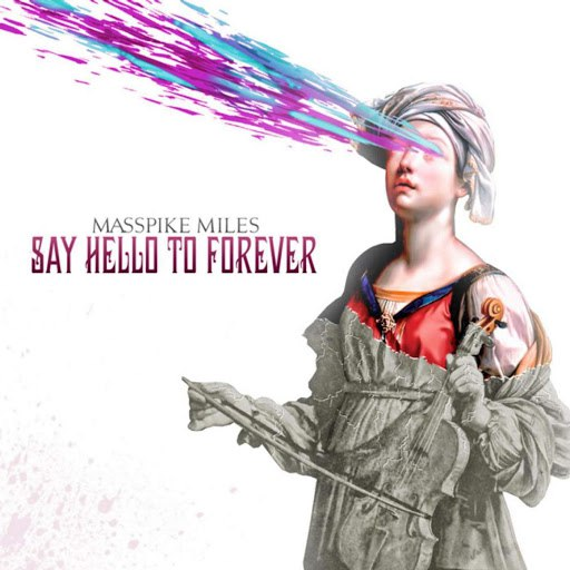 Masspike Miles альбом Say Hello to Forever (Deluxe Edition)