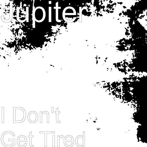 Jupiter альбом I Don't Get Tired