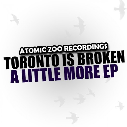 Toronto Is Broken альбом A Little More EP
