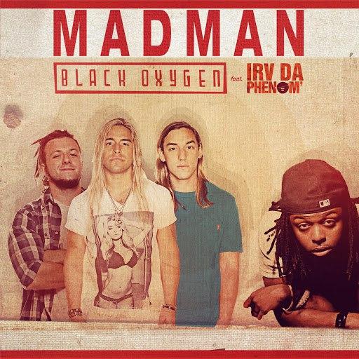 Black Oxygen альбом Madman (feat. Irv da Phenom)