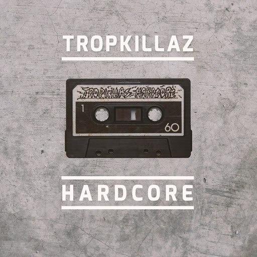Tropkillaz альбом Hardcore