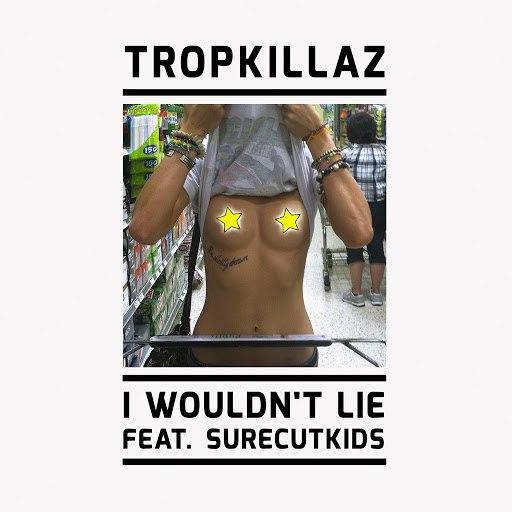 Tropkillaz альбом I Wouldn't Lie