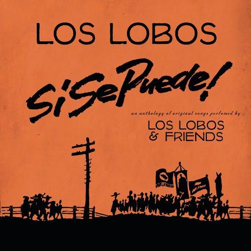 Los Lobos альбом Si Se Puede!: Los Lobos And Friends