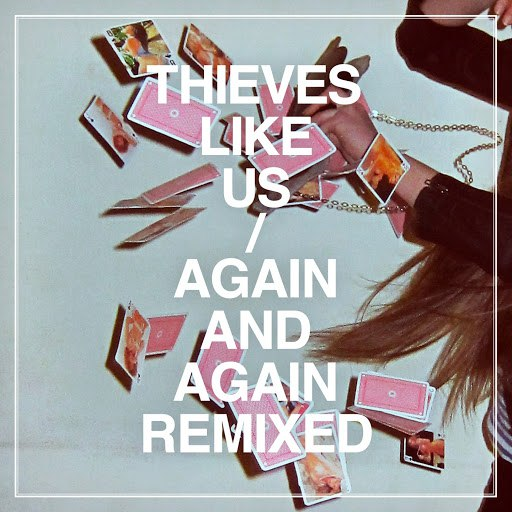 Thieves Like Us альбом Again and Again Remixed