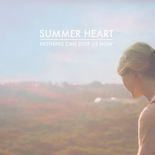 Summer Heart альбом Nothing Can Stop Us Now