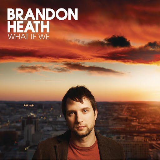 Brandon Heath альбом What If We