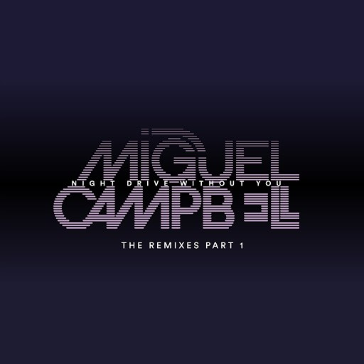 Miguel Campbell альбом Night Drive Without You - The Remixes pt1