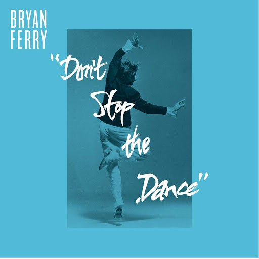 Bryan Ferry альбом Don't Stop The Dance (Remixes)