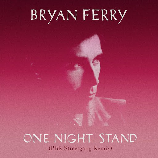 Bryan Ferry альбом One Night Stand (PBR Streetgang Remix)