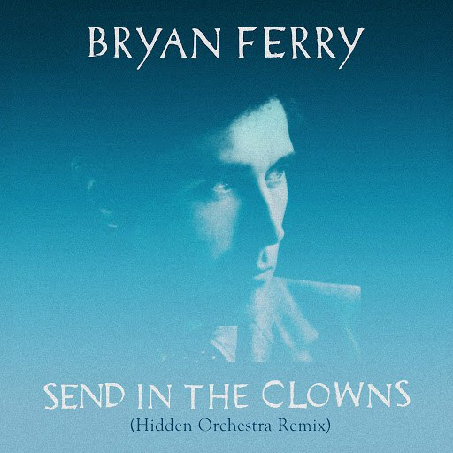 Bryan Ferry альбом Send in the Clowns (Hidden Orchestra Remix)