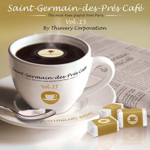 Thievery Corporation альбом Saint-Germain-Des-Prés Café Vol. 15 by Thievery Corporation