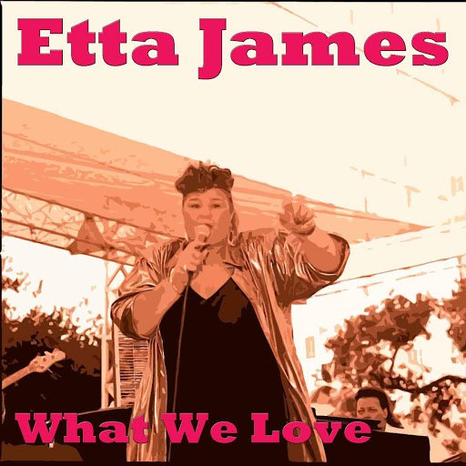 Альбом Etta James What We Love