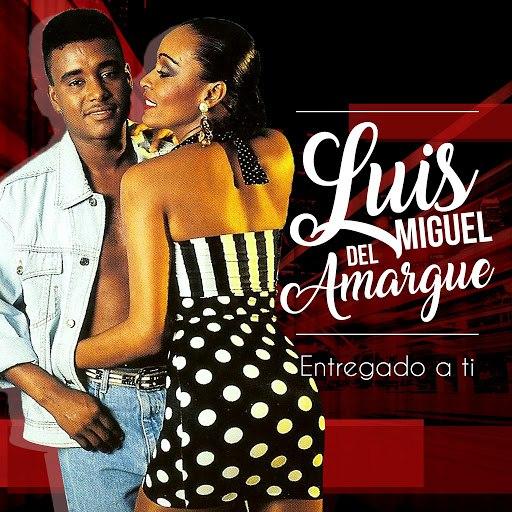 Luis Miguel Del Amargue альбом Entregado a Ti