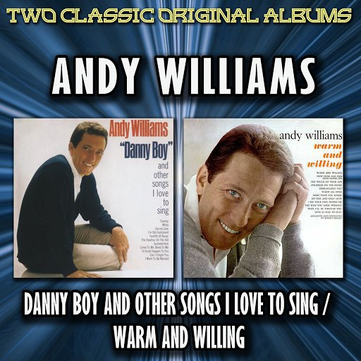 Andy Williams альбом Danny Boy And Other Songs I Love To Sing / Warm And Willing