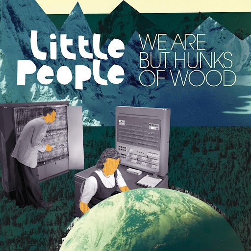 Little People альбом We Are But Hunks Of Wood