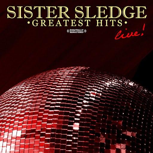 Sister Sledge альбом Greatest Hits - Live (Digitally Remastered)
