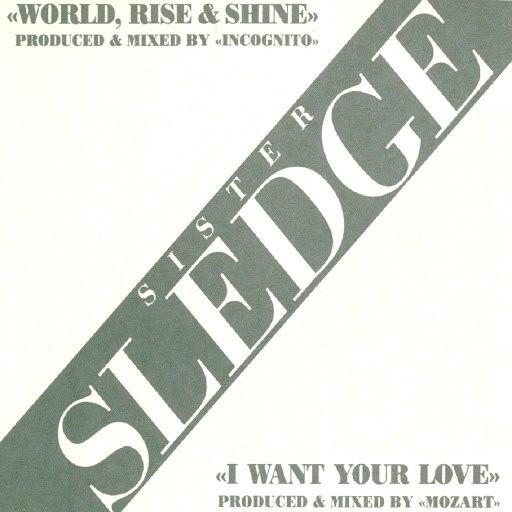 Sister Sledge альбом World Rise & Shine/ I Want Your Love