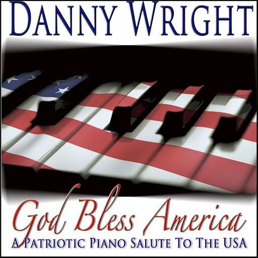 Danny Wright альбом God Bless America: A Patriotic Piano Salute to the USA