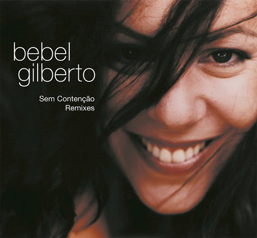 Bebel Gilberto альбом Sem Contenção Remixes
