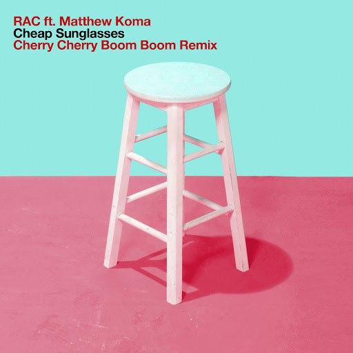 RAC альбом Cheap Sunglasses (Cherry Cherry Boom Boom Remix)