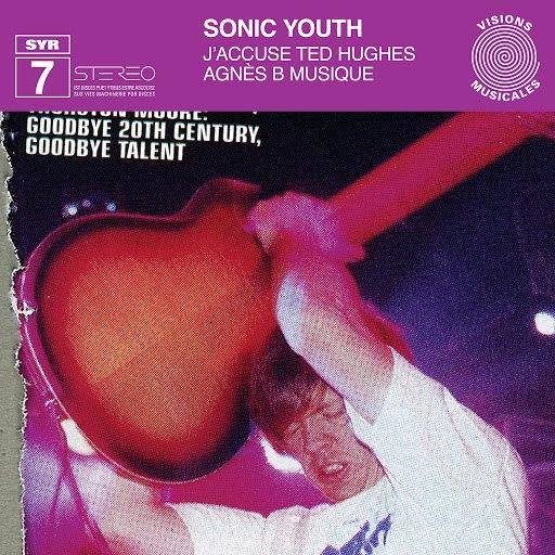 sonic youth альбом SYR 7: J'accuse Ted Hughes
